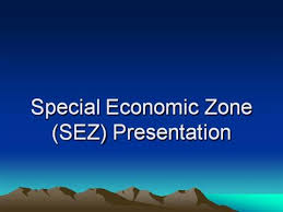 SEZ (SPECIAL ECONOMIC ZONE)  AN OVERVIEW , CHALLENGES  AND FUTURE IN INDIA