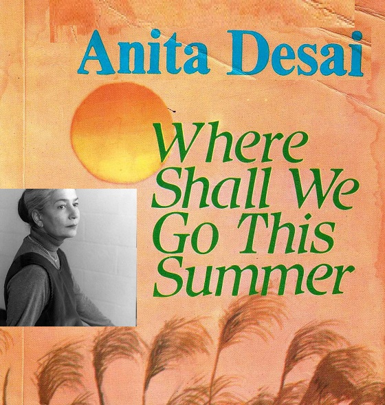ANITA DESAI'S NOVEL: WHERE SHALL WE GO THIS SUMMER? -  A FEMINISTIC PERSPECTIVE.